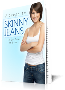 7 Steps to Skinny Jeans FREE REPORT from BrilliantNaturalHealth.com!